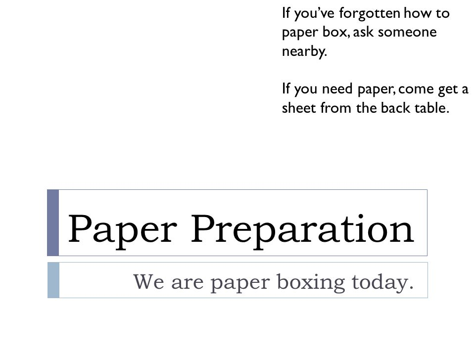 We are paper boxing today.