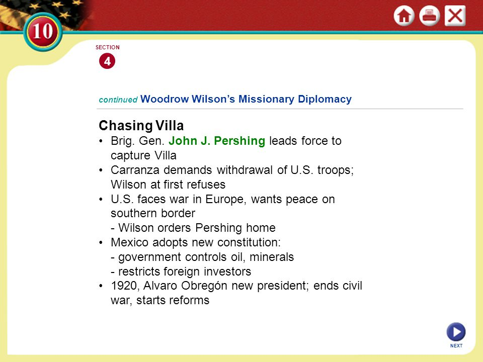 4 SECTION. continued Woodrow Wilson's Missionary Diplomacy. Chasing Villa. • Brig. Gen. John J. Pershing leads force to capture Villa.