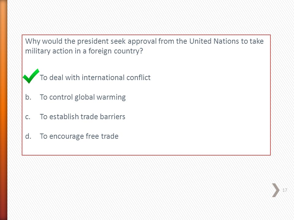 Why would the president seek approval from the United Nations to take military action in a foreign country