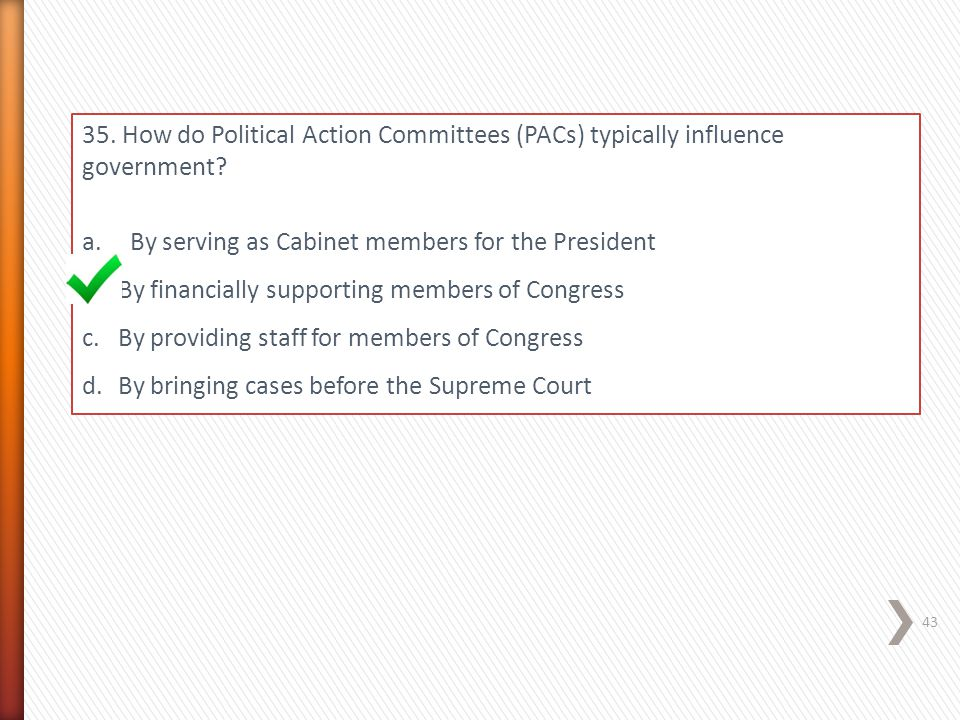 35. How do Political Action Committees (PACs) typically influence government