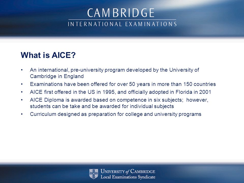 What is AICE An international, pre-university program developed by the University of Cambridge in England.