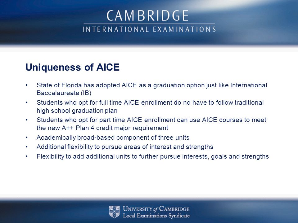 Uniqueness of AICE State of Florida has adopted AICE as a graduation option just like International Baccalaureate (IB)