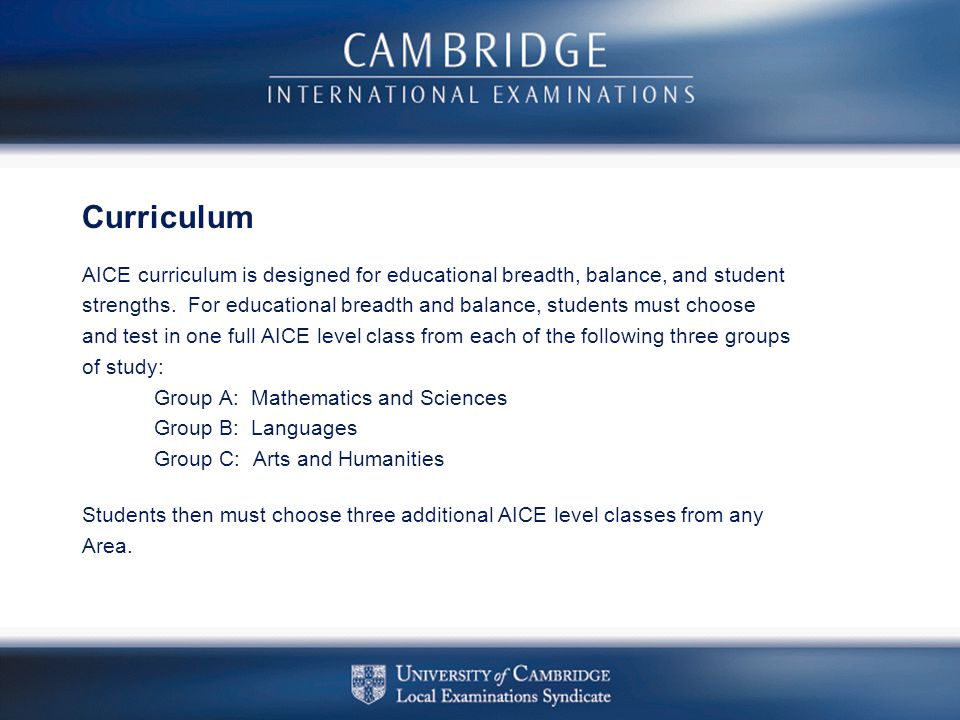 Curriculum AICE curriculum is designed for educational breadth, balance, and student.