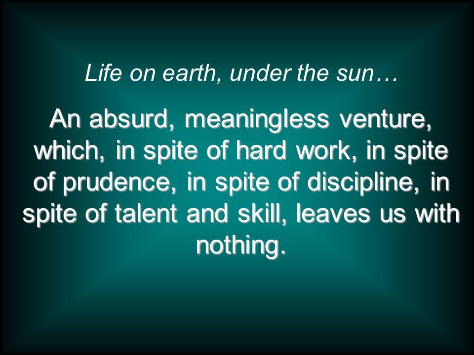 Life on earth, under the sun…