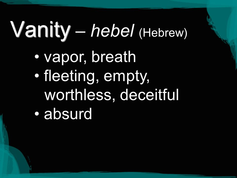 Vanity – hebel (Hebrew)