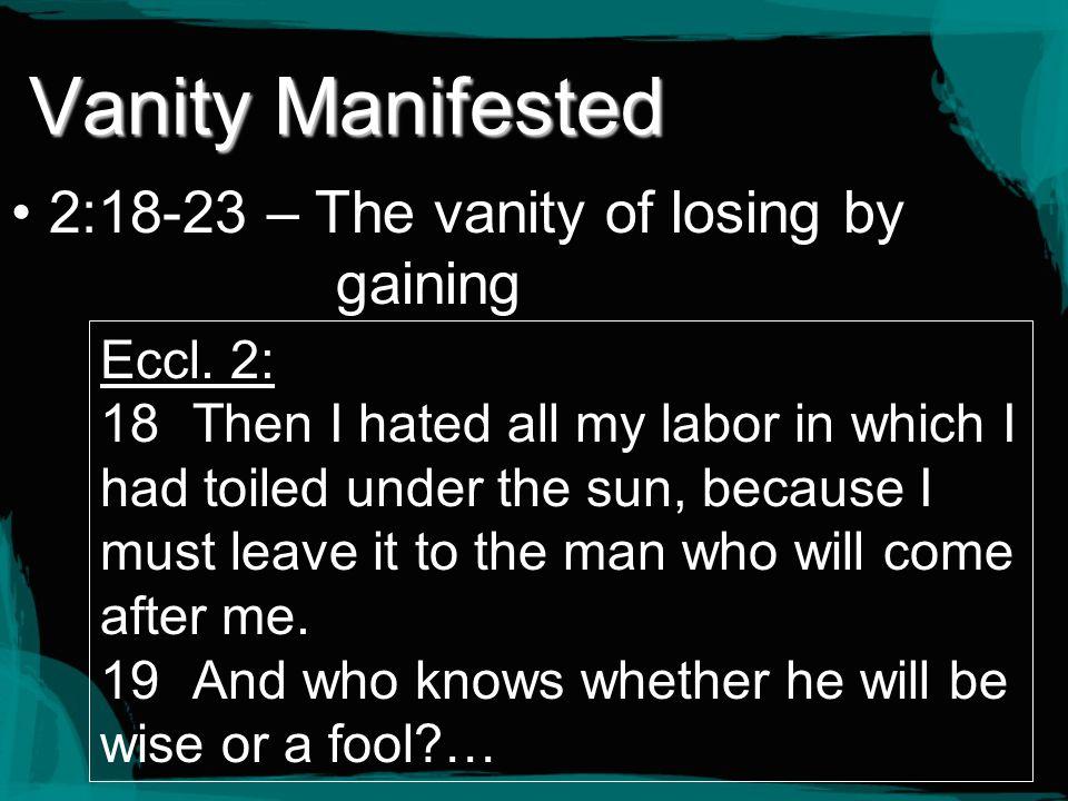 Vanity Manifested 2:18-23 – The vanity of losing by gaining Eccl. 2: