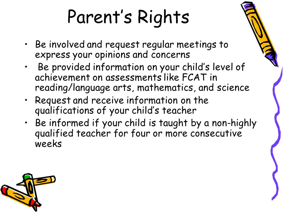 Parent's Rights Be involved and request regular meetings to express your opinions and concerns.
