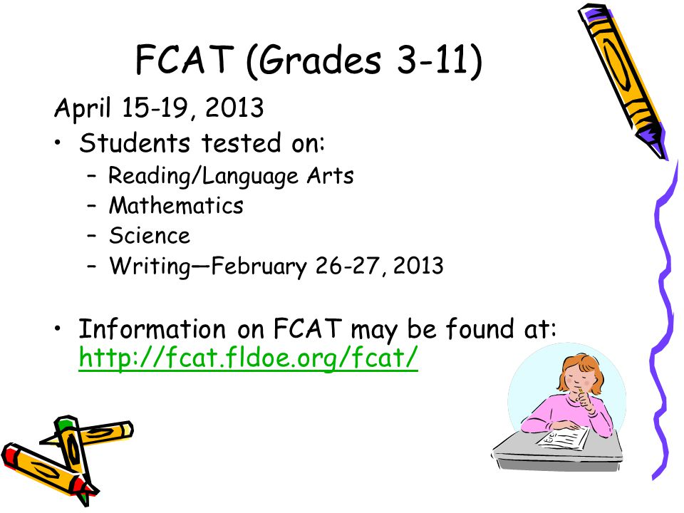FCAT (Grades 3-11) April 15-19, 2013 Students tested on: