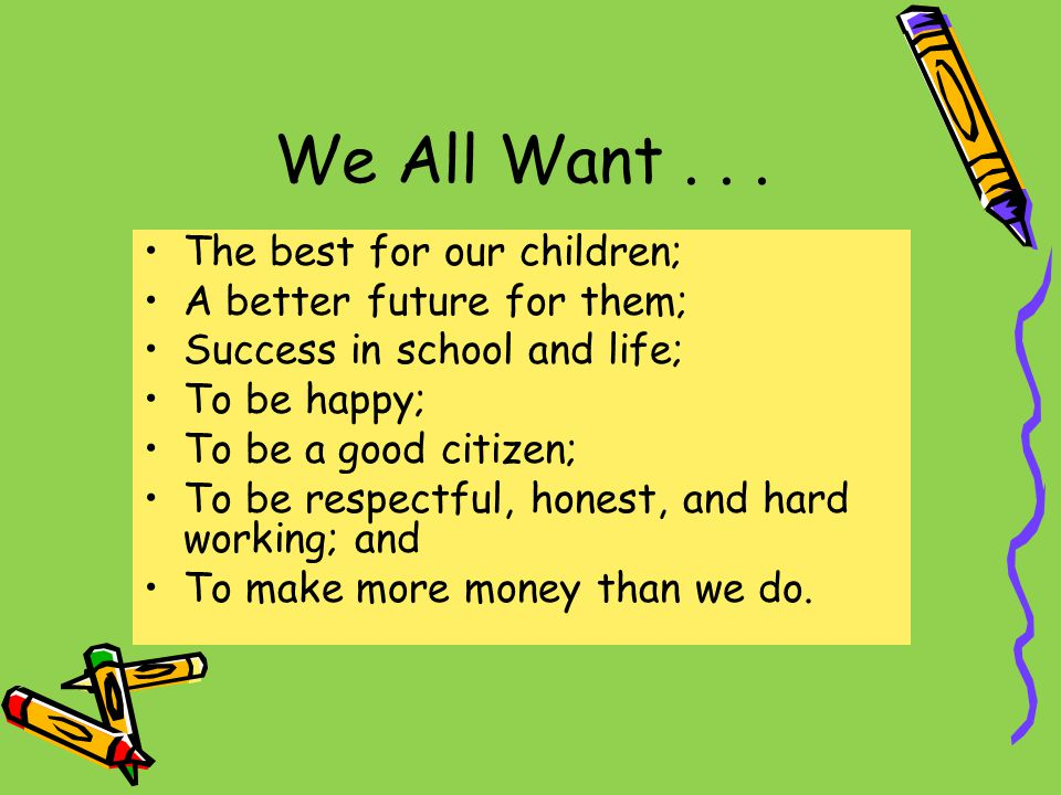 We All Want . . . The best for our children; A better future for them;