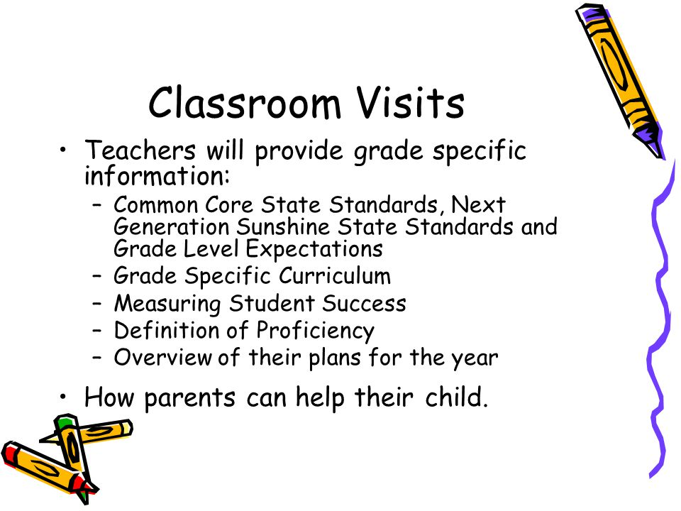 Classroom Visits Teachers will provide grade specific information: