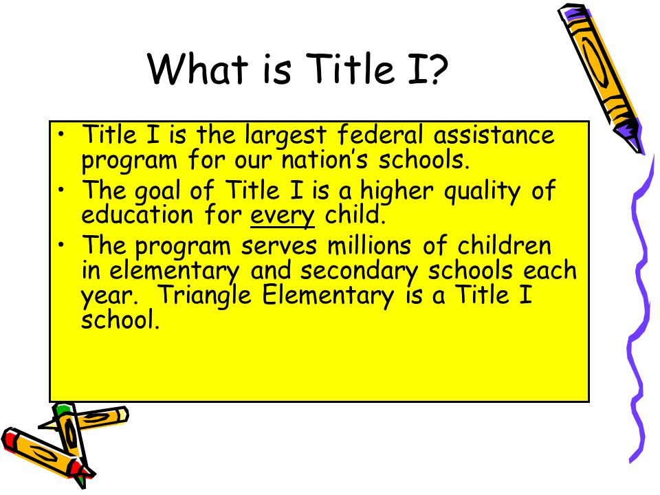 What is Title I Title I is the largest federal assistance program for our nation's schools.