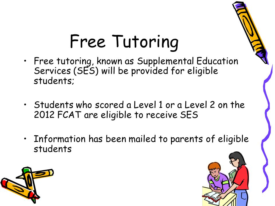 Free Tutoring Free tutoring, known as Supplemental Education Services (SES) will be provided for eligible students;