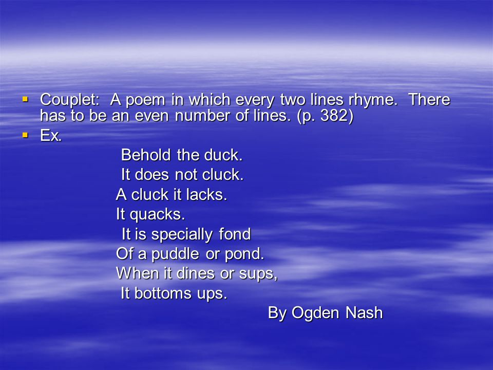 Couplet: A poem in which every two lines rhyme