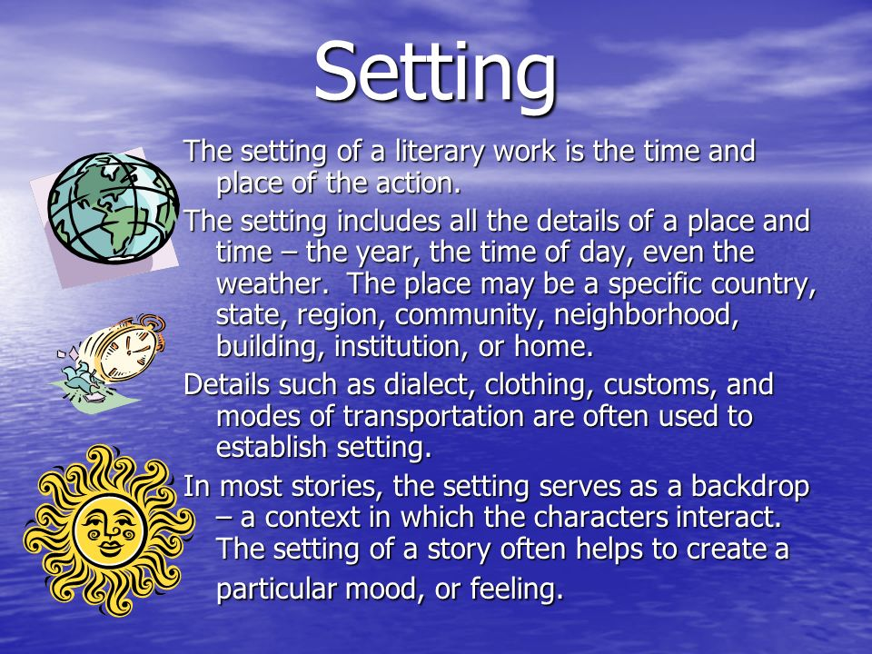 Setting The setting of a literary work is the time and place of the action.