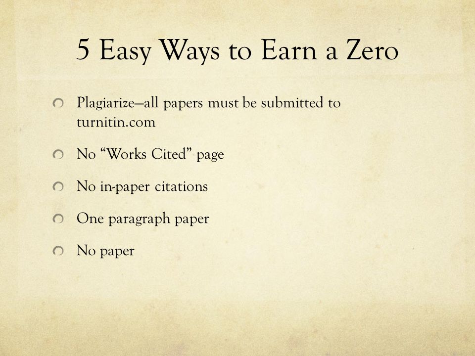 5 Easy Ways to Earn a Zero Plagiarize—all papers must be submitted to turnitin.com. No Works Cited page.