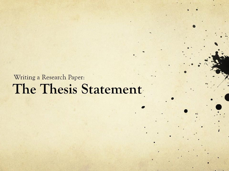 The Thesis Statement Writing a Research Paper: