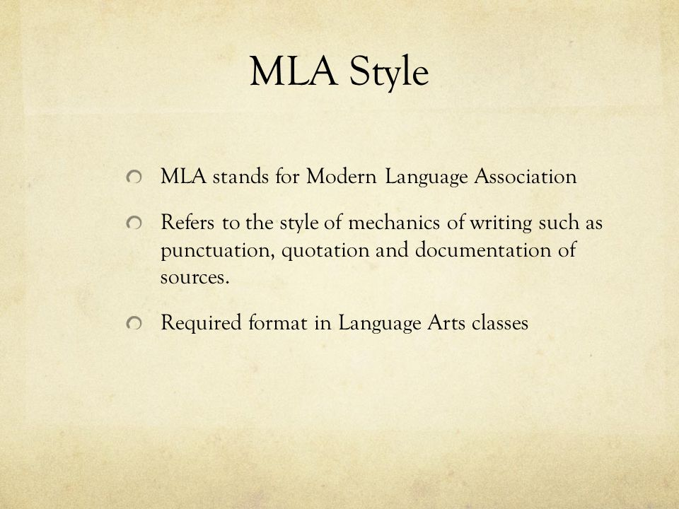 MLA Style MLA stands for Modern Language Association