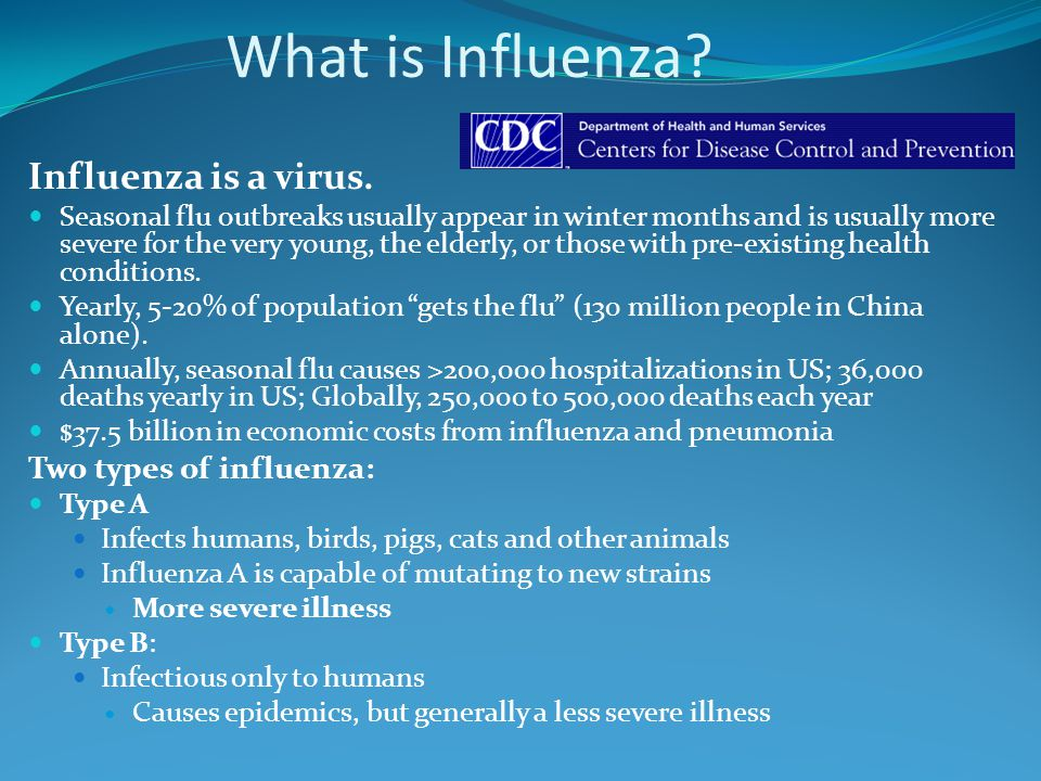 What is Influenza Influenza is a virus. Two types of influenza:
