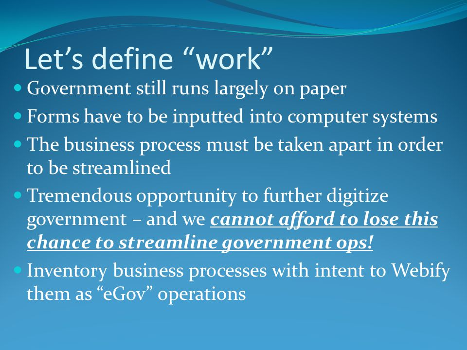 Let's define work Government still runs largely on paper