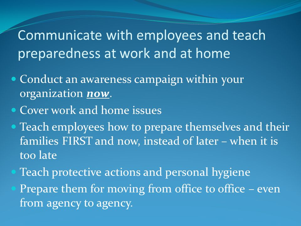 Communicate with employees and teach preparedness at work and at home