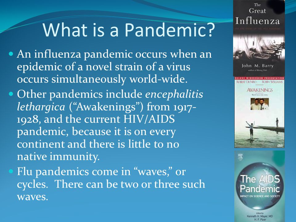 What is a Pandemic An influenza pandemic occurs when an epidemic of a novel strain of a virus occurs simultaneously world-wide.