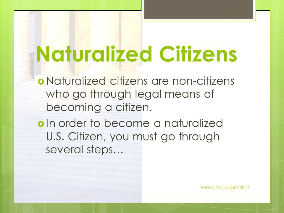 Naturalized Citizens Naturalized citizens are non-citizens who go through legal means of becoming a citizen.