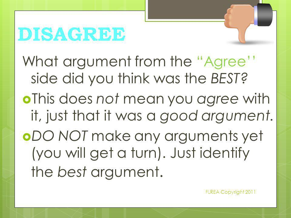 DISAGREE What argument from the Agree'' side did you think was the BEST This does not mean you agree with it, just that it was a good argument.