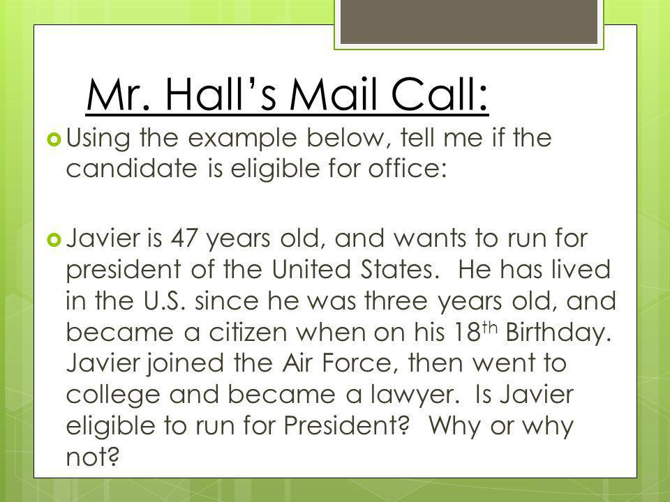 Mr. Hall's Mail Call: Using the example below, tell me if the candidate is eligible for office: