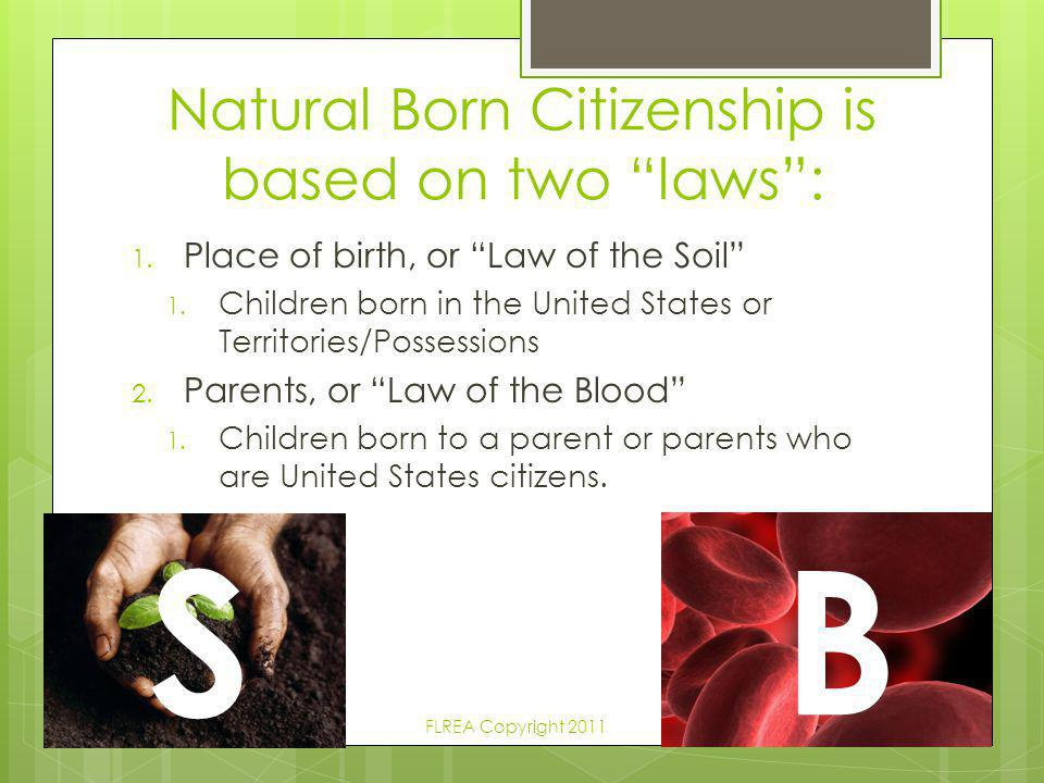 Natural Born Citizenship is based on two laws :