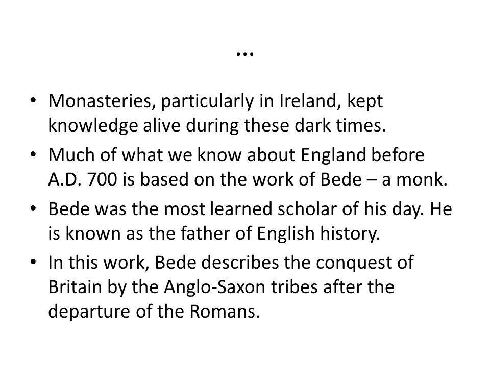 … Monasteries, particularly in Ireland, kept knowledge alive during these dark times.