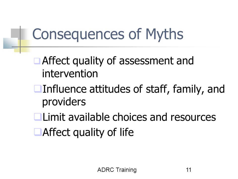 Consequences of Myths Affect quality of assessment and intervention