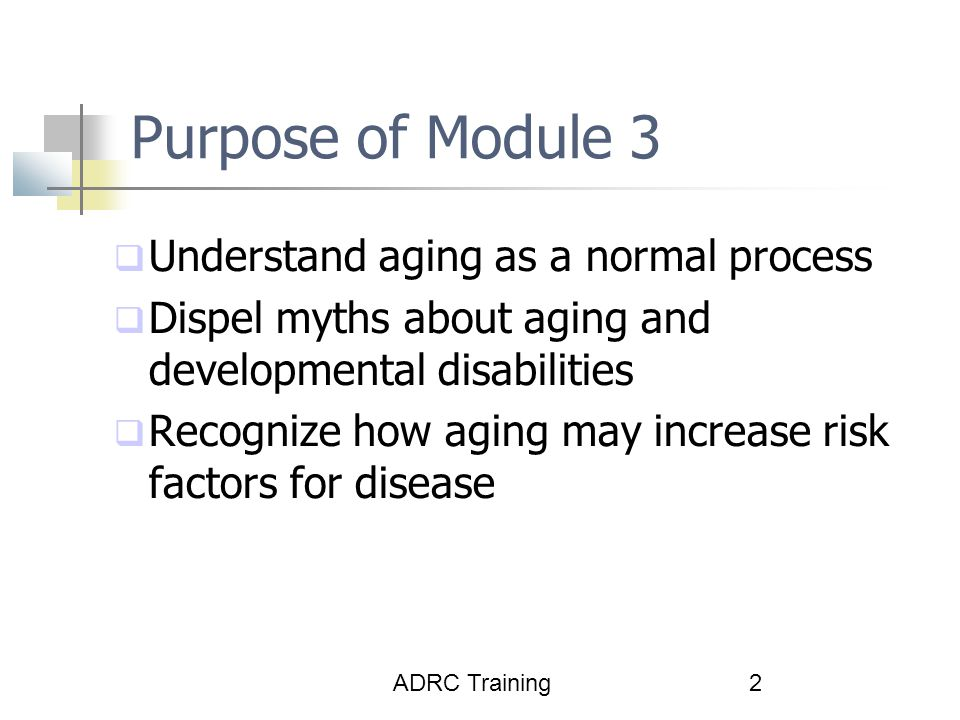 Purpose of Module 3 Understand aging as a normal process