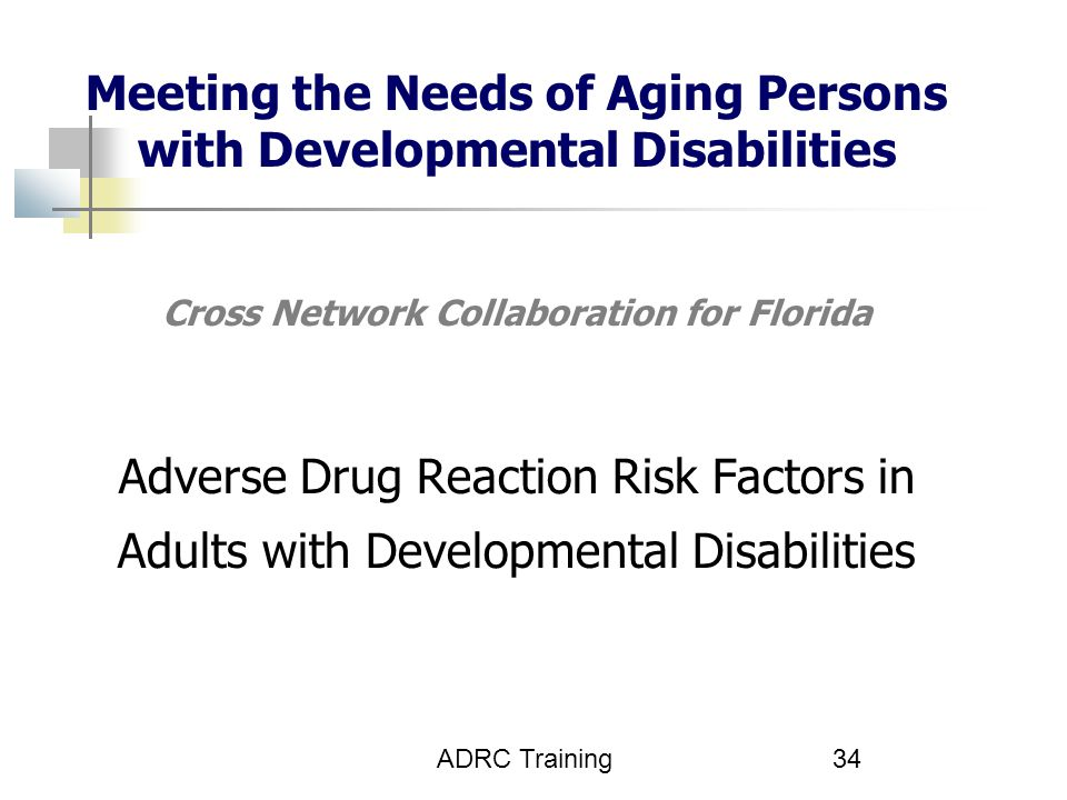 Meeting the Needs of Aging Persons with Developmental Disabilities Cross Network Collaboration for Florida Adverse Drug Reaction Risk Factors in Adults with Developmental Disabilities