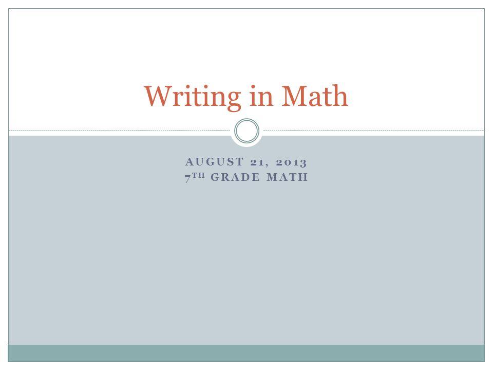Writing in Math August 21, 2013 7th Grade Math