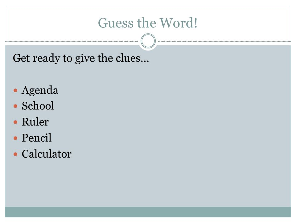 Guess the Word! Get ready to give the clues… Agenda School Ruler