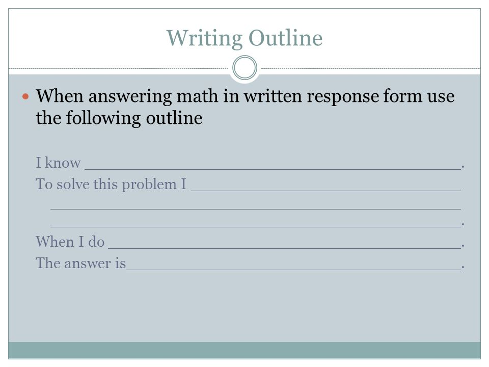 Writing Outline When answering math in written response form use the following outline. I know .