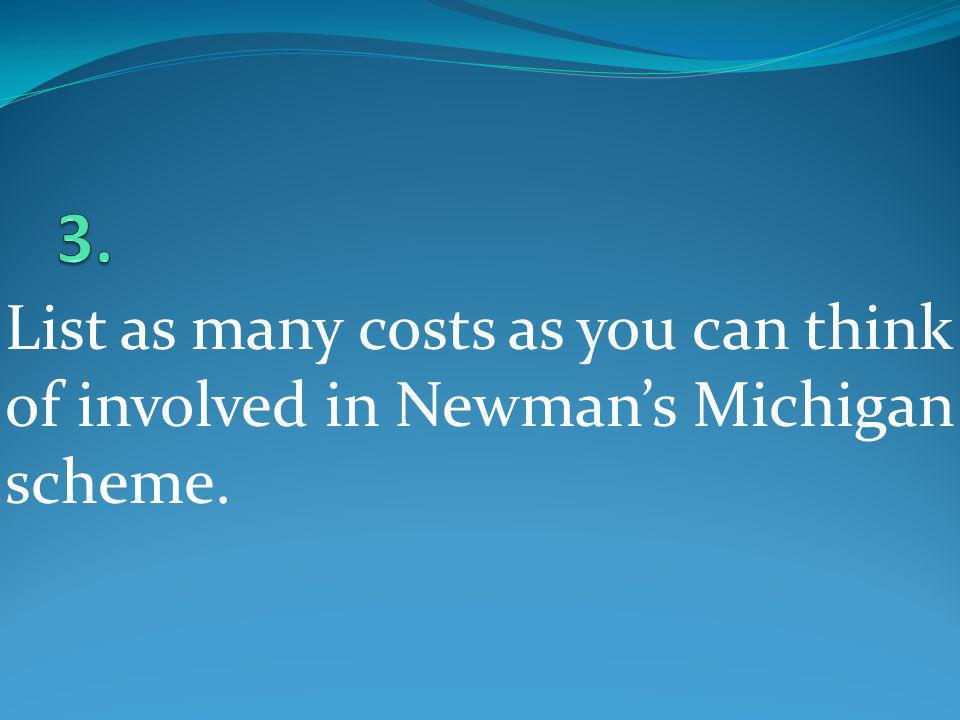 3. List as many costs as you can think of involved in Newman's Michigan scheme.
