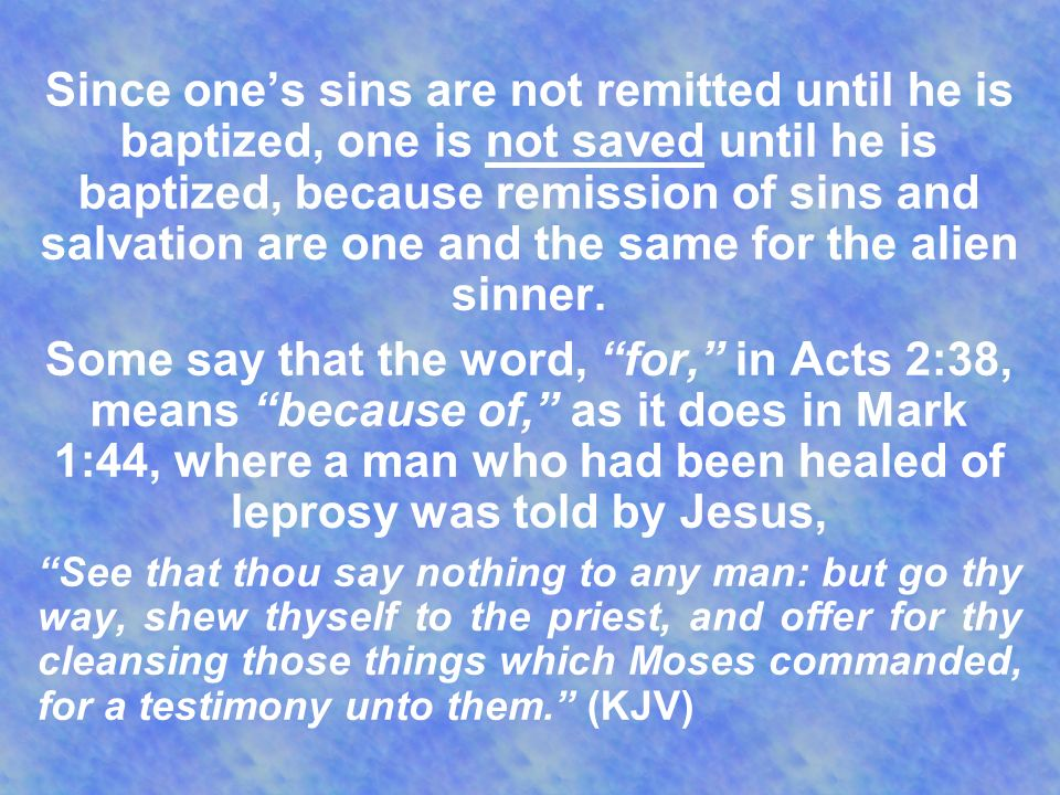 Since one's sins are not remitted until he is baptized, one is not saved until he is baptized, because remission of sins and salvation are one and the same for the alien sinner.
