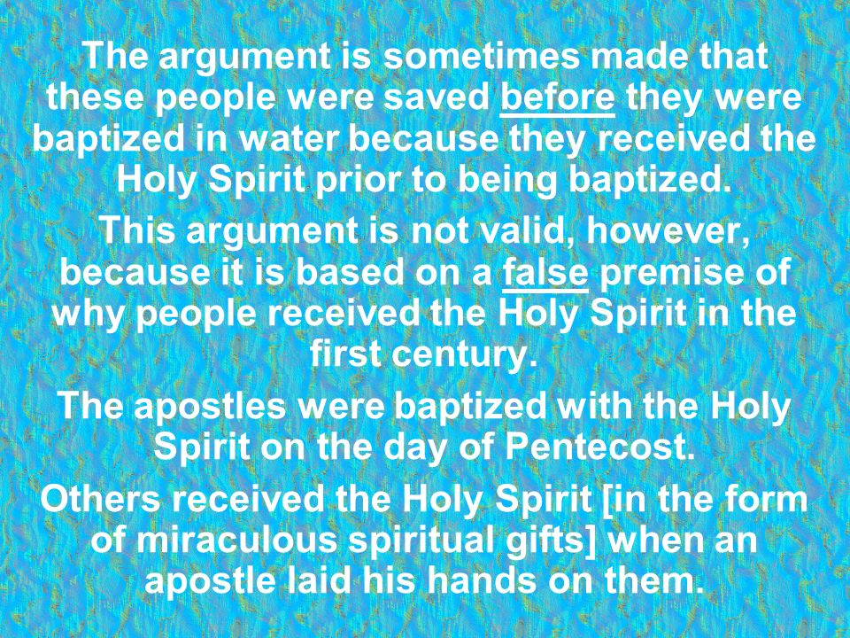 The argument is sometimes made that these people were saved before they were baptized in water because they received the Holy Spirit prior to being baptized.