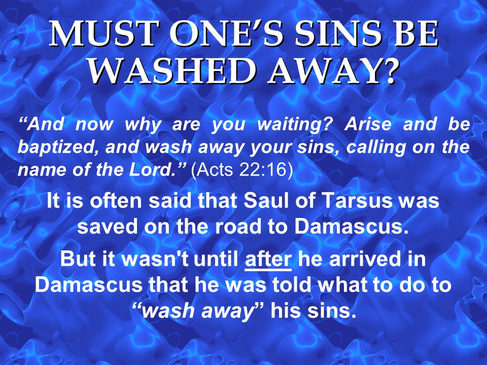 MUST ONE'S SINS BE WASHED AWAY