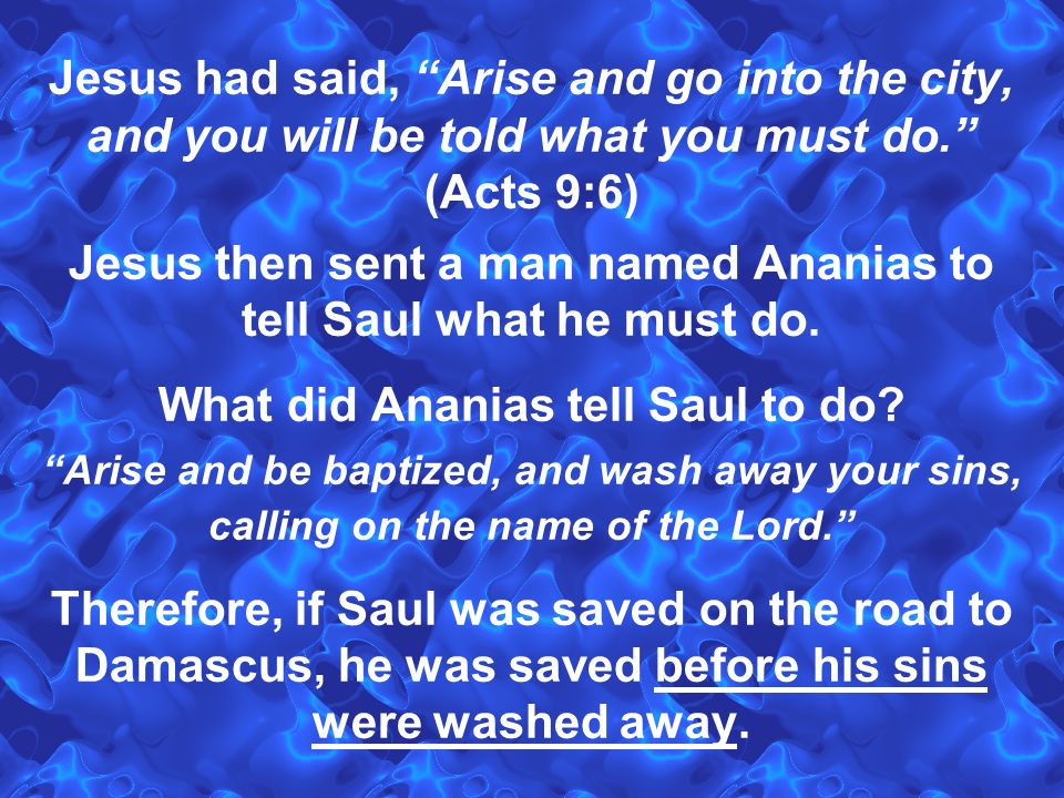 Jesus then sent a man named Ananias to tell Saul what he must do.
