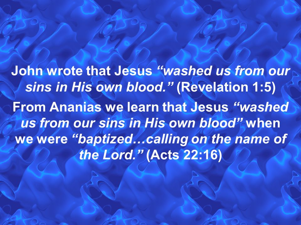 John wrote that Jesus washed us from our sins in His own blood