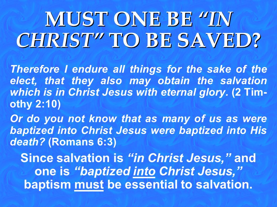 MUST ONE BE IN CHRIST TO BE SAVED