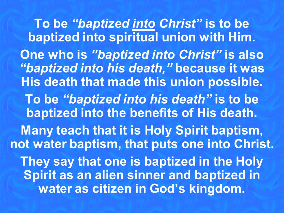 To be baptized into Christ is to be baptized into spiritual union with Him.
