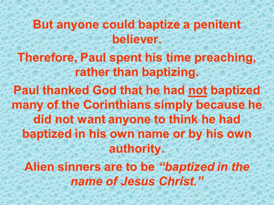 But anyone could baptize a penitent believer.