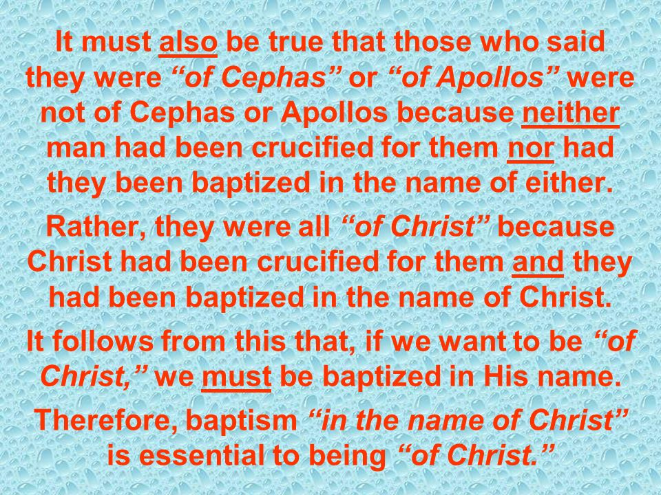 It must also be true that those who said they were of Cephas or of Apollos were not of Cephas or Apollos because neither man had been crucified for them nor had they been baptized in the name of either.