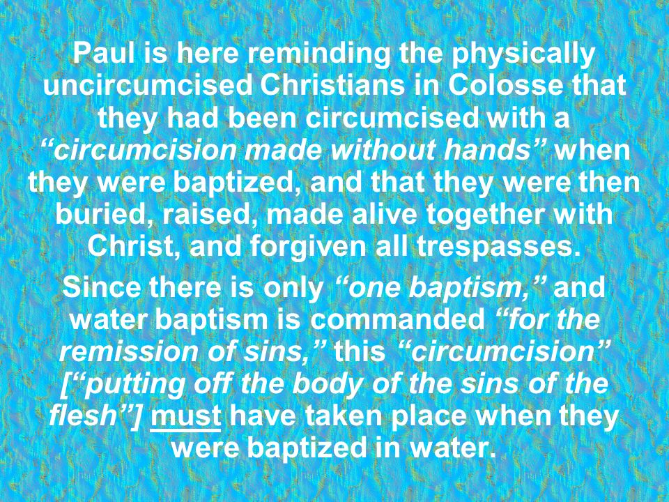Paul is here reminding the physically uncircumcised Christians in Colosse that they had been circumcised with a circumcision made without hands when they were baptized, and that they were then buried, raised, made alive together with Christ, and forgiven all trespasses.