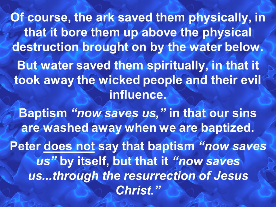 Of course, the ark saved them physically, in that it bore them up above the physical destruction brought on by the water below.