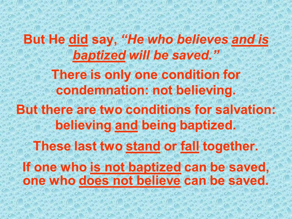 But He did say, He who believes and is baptized will be saved.