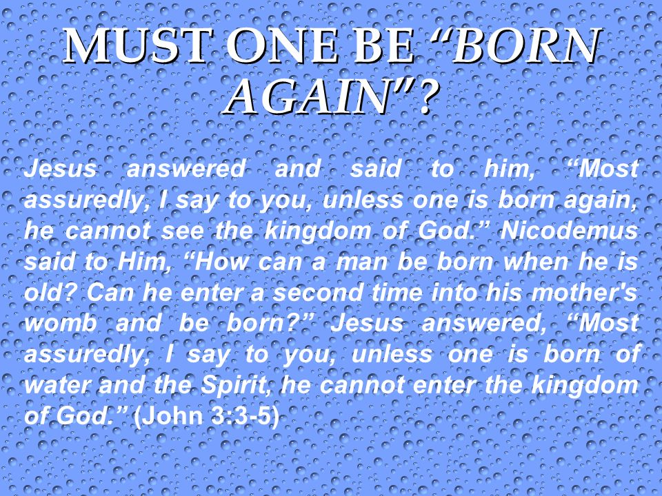 MUST ONE BE BORN AGAIN